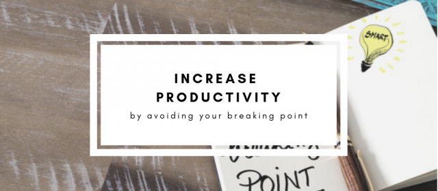 Increase Productivity by Avoiding Your Breaking Point