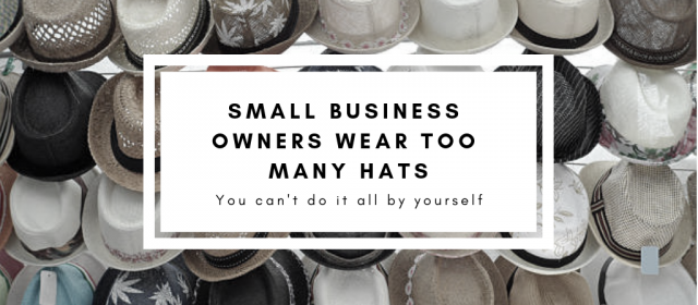 Small Business Owners Wear Too Many Hats!