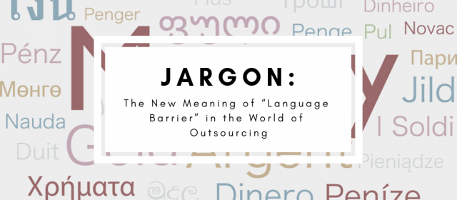 "Jargon: The New Meaning of ""Language Barrier"" in the World of Outsourcing"