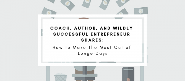 Coach, Author, and Wildly Successful Entrepreneur Shares How to Make The Most Out of LongerDays