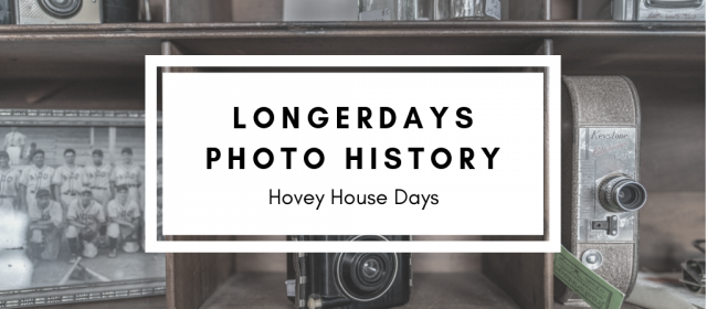 LongerDays Photo History (Hovey House Days)