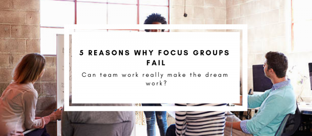 5 Reasons Why Focus Groups Fail