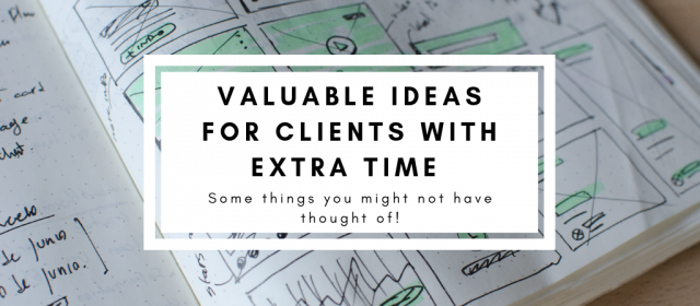 Valuable Ideas for Clients With Extra Time
