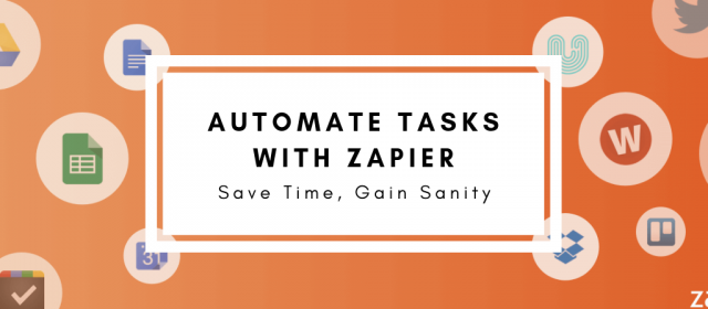 Automate Tasks With Zapier – Save Time, Gain Sanity