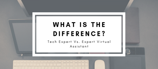 The Difference Between a Tech Expert and an Expert Virtual Assistant