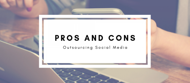 Pros and Cons of Outsourcing Social Media