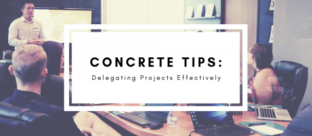 Concrete Tips for Delegating Projects Effectively