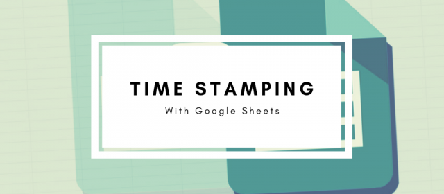 Time-Stamping in Google Sheets