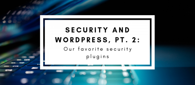 Security And WordPress, Part II: Our Favorite Security Plugins