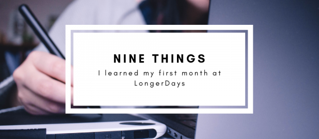 Nine Things I Learned During My First Month At LongerDays
