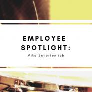 Employee Spotlight: Mike Schertenlieb