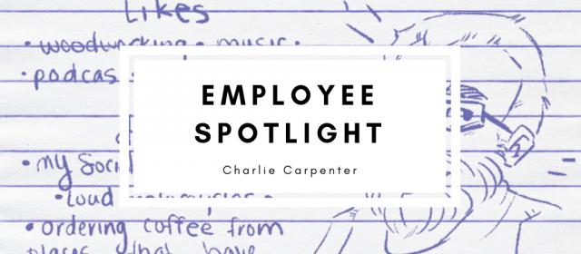 Employee Spotlight: Charlie Carpenter