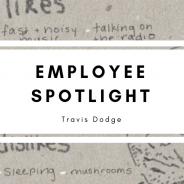 Employee Spotlight: Travis Dodge