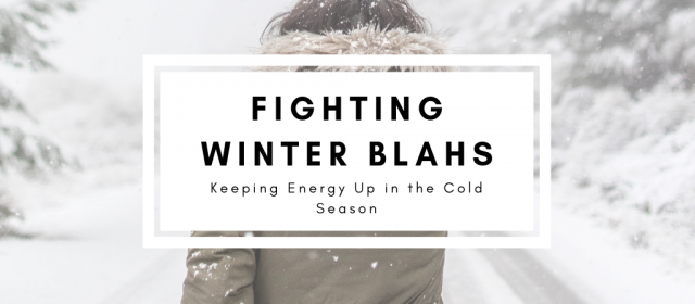 Fighting Winter Blahs