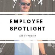 Employee Spotlight: Alex Frasier