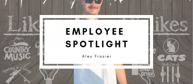 Employee Spotlight: Alex Frasier