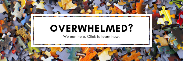 Overwhelmed? We can help. Click to learn how.