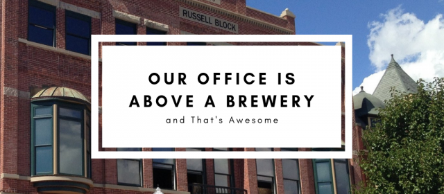 Our Office Is Above a Brewery, and That's Awesome
