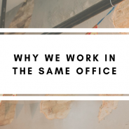 Why We Work in The Same Office