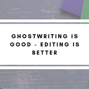 Ghostwriting is Good – Editing is Better