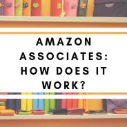 Amazon Associates: How Does It Work?