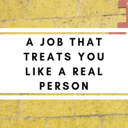 A Job That Treats You Like A Real Person