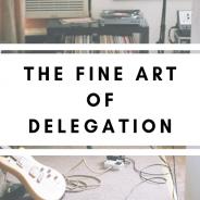 The Fine Art of Delegation