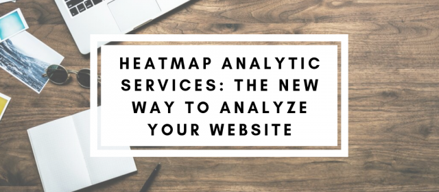 Heatmap Analytic Services: The New Way to Analyze Your Website