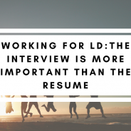 Working For LD: The Interview is More Important Than The Resume